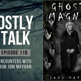 GHOSTLY TALK  EP 116 – CREEPY ENCOUNTERS WITH MEDIUM JONI MAYHAN