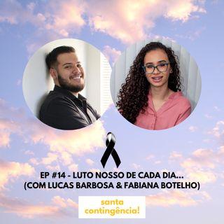 #14 - Luto nosso de cada dia... (Com Lucas Barbosa & Fabiana Botelho)