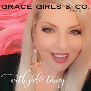 Grace Girls & Co. Podcast with Julie Tussey