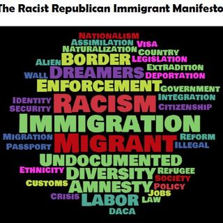 The Racist Republican Immigrant Manifesto