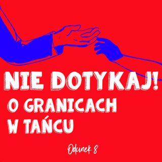 Odcinek 08 - Nie dotykaj, czyli o granicach w tańcu