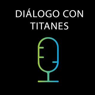 Diálogo con Titanes — T1E2 : Liderazgo, Ft. Rafael Alcaraz