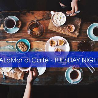 ALoMar di Caffe' - TUESDAY NIGHT