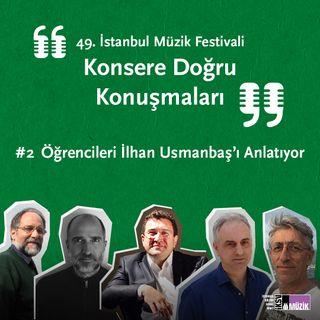 #2 Öğrencileri İlhan Usmanbaş'ı anlatıyor