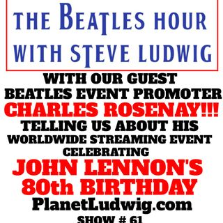 Beatles Hour with Steve Ludwig # 61 - CHARLES ROSENAY ON JOHN'S 80TH BIRTHDAY