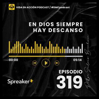 EP. 319 | En Dios siempre hay descanso | #DMCpodcast