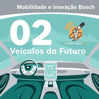 Mobilidade e Inovação Bosch #02 - Veículos do futuro #OPodcastÉDelas2021