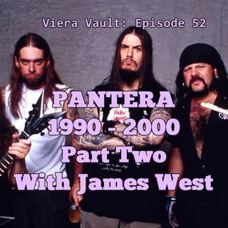 Episode 52:  Pantera 1990 - 2000 Part Two with James West