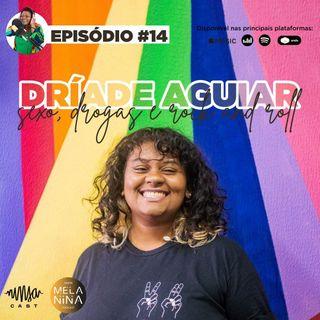 #EP14 Dríade Aguiar - Sexo, Drogas e Rock and Roll