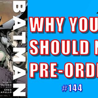 Why You Should Never Pre-Order | Episode 144