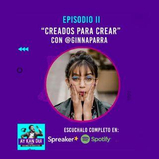 Episodio II | Creados para crear con Ginna Parra | Actriz y directora colombiana