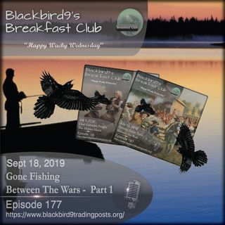 Gone Fishing Between The Wars Part 1 - Blackbird9 Podcast