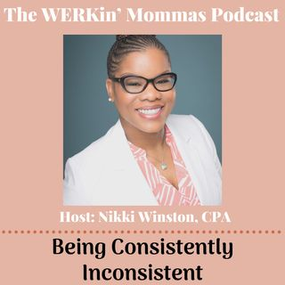 29. BONUS Episode: Being Consistently Inconsistent