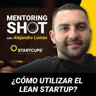 ¿Cómo utilizar el Lean Startup?  | STARTCUPS®