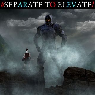 #SEPARATE TO ELEVATE!