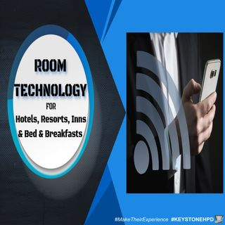 Room Technology for Hotels, Resorts, Inns & Bed & Breakfasts | Ep. #226