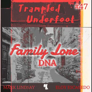 Family Lore and DNA Trampled Underfoot Podcast 47