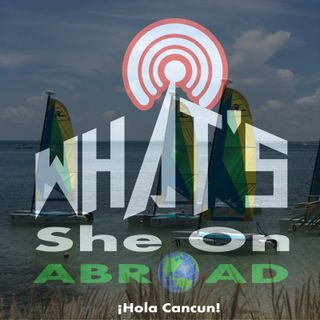 ¡Hola Cancun! - What's She On Abroad