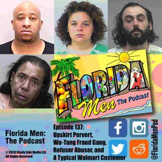 137 - Upskirt Pervert, Wu-Tang Fraud Gang, Refuser Abuser, and A Typical Walmart Customer