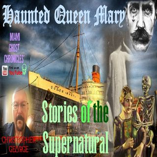 Haunted Queen Mary | Interview with Christopher George from Anubis Paranormal | Podcast