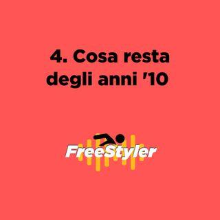 Freestyler #4 - Cosa resta degli anni '10