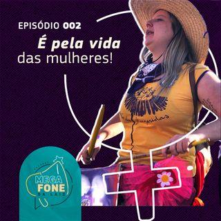 É pela vida das mulheres! - participação Fernanda Moura - Episódio #002