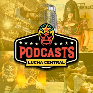 Lucha Central Weekly - Ep 4 - El Hijo Del Fantasma Wins WWE Gold, Matematico II Hospitalized and More!