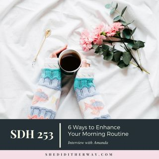 SDH 253: 6 Ways to Enhance Your Morning Routine with Amanda Boleyn