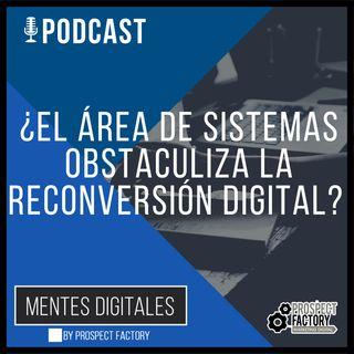 ¿Su Gerente de Sistemas, Obstaculiza la Reconversión Digital? | Prospect Factory