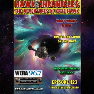 "Episode 123 Hawk Chronicles ""The Kettle Is Boiling"""