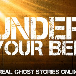 Under Your Bed | Real Ghost Stories