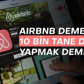 Airbnb demek; 10 bin deney yapmak demek