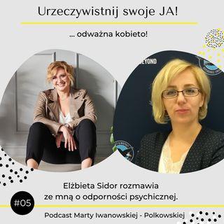 JA.Kobieta#05_Bądźmy wrażliwe i odporne psychicznie. Elżbieta Sidor rozmawia ze mną