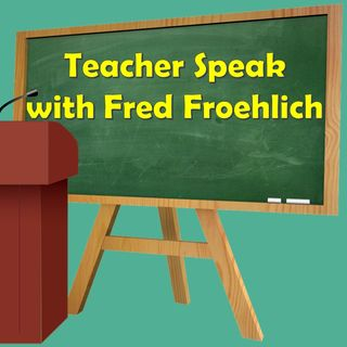 Teacher Speak with Fred Froehlich