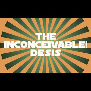 The Inconceivable! Desis Podcast