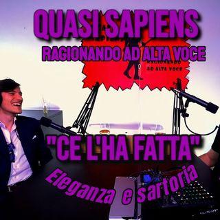 """Eleganza e Sartoria a Quasi Sapiens Podcast """"CE L'HA FATTA!"""" #2 Con Eric Iazzetta"""