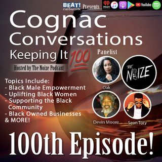 Cognac Conversations (Keeping It 100) w/ Sean Tory, Oak & Devin Moore