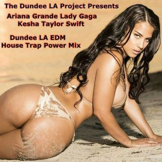 The Dundee LA Project Presents  Ariana Grande Lady Gaga  Kesha Taylor Swift EDM House Trap Mix 2019