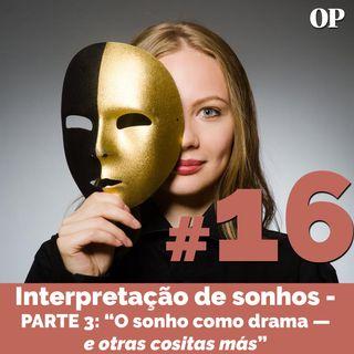 """#16 - Interpretação de sonhos - Parte 3: """"O sonho como drama — e otras cositas más"""""""