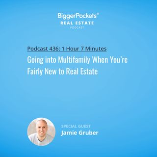 436: Going into Multifamily When You're Fairly New to Real Estate with Jamie Gruber
