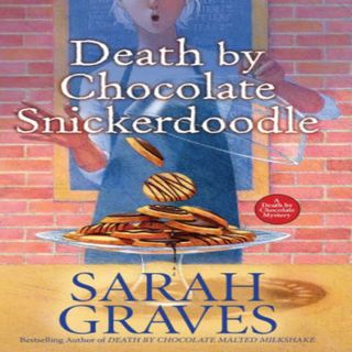 Sarah Graves - Death by Chocolate Snickerdoodle  - 4th in the Death by Chocolate series