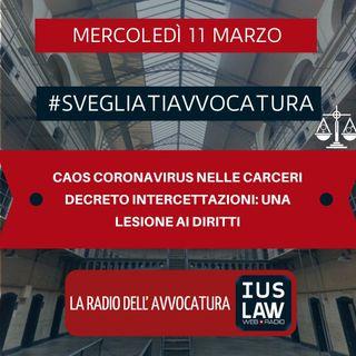 CAOS CORONAVIRUS NELLE CARCERI – DECRETO INTERCETTAZIONI: UNA LESIONE AI DIRITTI – #SVEGLIATIAVVOCATURA