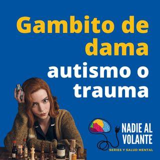 Gambito de dama - autismo o trauma
