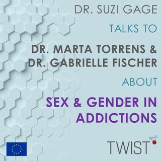 Sex, Gender and addiction - Dr Marta Torrens and Dr Gabrielle Fischer
