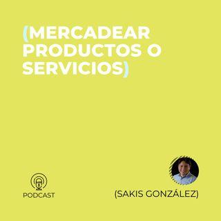 04 - Sakis González (Mercadear productos o servicios)