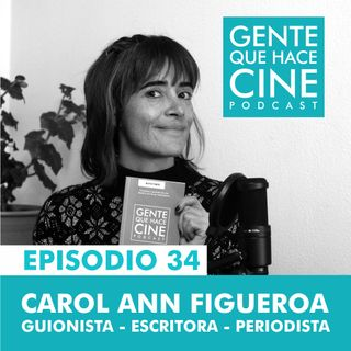 EP34: CINE Y GUION DE DOCUMENTAL (Carol Ann Figueroa)