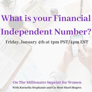 The Kornelia Stephanie Show: The Millionaire Imprint for Women: What is your Financial Independent Number?