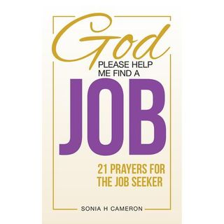 God Please Help Me Find A Job! 21 Prayers for the Job Seeker with Sonia Cameron