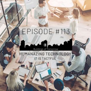 #113 Humanizing Technology - It's Tactful