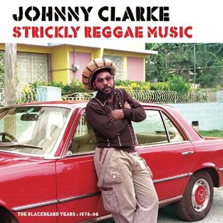 Johnny Clarke - Strickly Reggae Music - (The Blackbeard Years 1976-86)